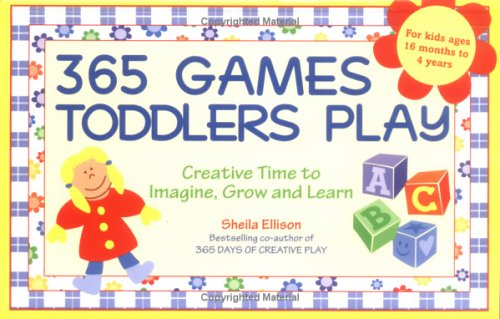 9781402201769: 365 Games Toddlers Play: Creative Time to Imagine, Grow and Learn (365 Games Smart Toddlers Play: Creative Time to Imagine, Grow & Learn)