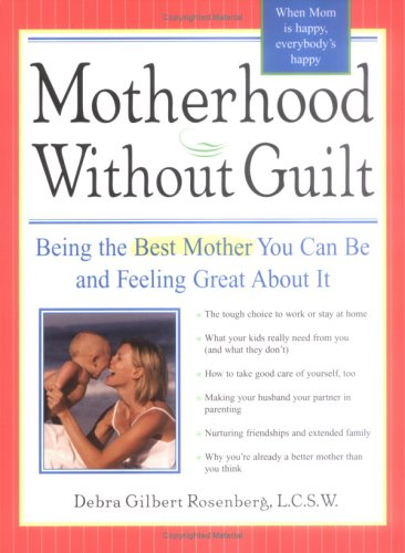 9781402202285: Motherhood without Guilt: Being the Best Mother You Can Be and Feeling Great About It