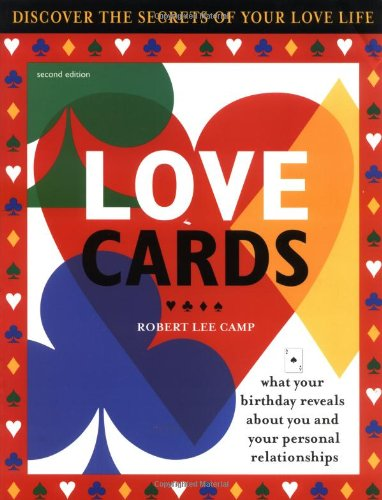 Love Cards: What Your Birthday Reveals About You and Your Personal Relationships: Robert Camp