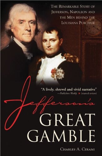 9781402202407: Jefferson's Great Gamble: The Remarkable Story of Jefferson, Napoleon and the Men behind the Louisiana Purchase