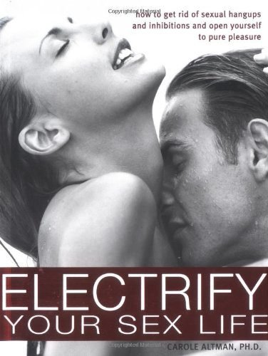 9781402202704: Electrify Your Sex Life: How to Get Rid of Sexual Hangups and Inhibitions and Open Yourself to Pure Pleasure