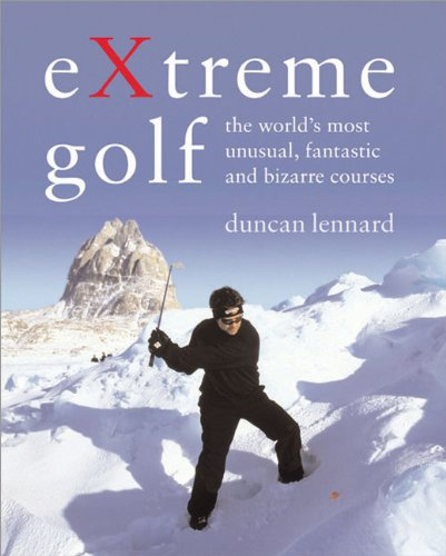 9781402203145: Extreme Golf: The World's Most Unusual, Fantastic and Bizarre Courses