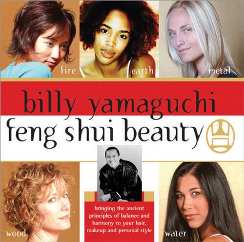 9781402203237: Billy Yamaguchi Feng Shui Beauty: Bringing the Ancient Principles of Balance and Harmony to Your Hair, Makeup and Personal Style