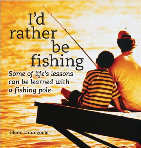 9781402203732: I'd Rather Be Fishing