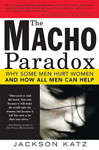 9781402204012: The Macho Paradox: Why Some Men Hurt Women and and How All Men Can Help