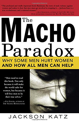 9781402204012: The Macho Paradox: Why Some Men Hurt Women and How All Men Can Help
