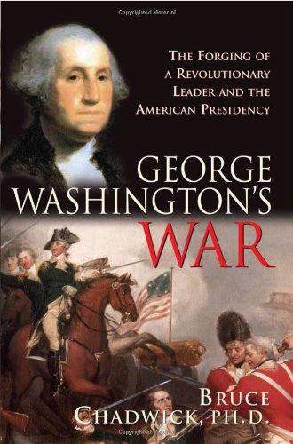 9781402204067: George Washington's War: The Forging of a Revolutionary Leader and the American Presidency