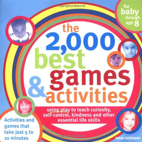 9781402204142: The 2,000 Best Games and Activities: Using Play to Teach Curiosity, Self-Control, Kindness and Other Essential Life Skills (2,000 Best Games & Activities)