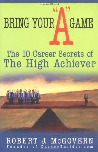 "Bring Your ""A"" Game: The 10 Career Secrets of the High Achiever (1402205163) by Robert McGovern"