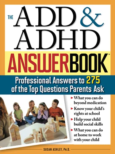 9781402205491: The ADD & ADHD Answer Book: Professional Answers to 275 of the Top Questions Parents Ask