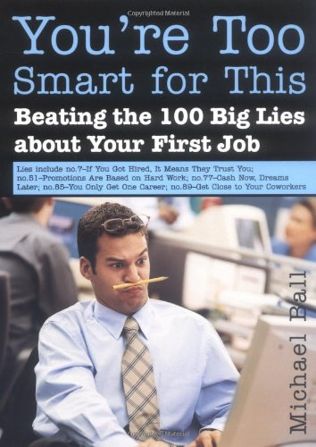 9781402205989: You're Too Smart for This: Beating the 100 Big Lies About Your First Job