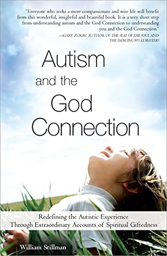 9781402206498: Autism and the God Connection: Redefining the Autistic Experience Through Extraordinary Accounts of Spiritual Giftedness