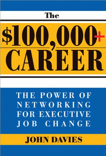 9781402206542: $100,000+ Career: The New Approach to Networking for Executive Job Change
