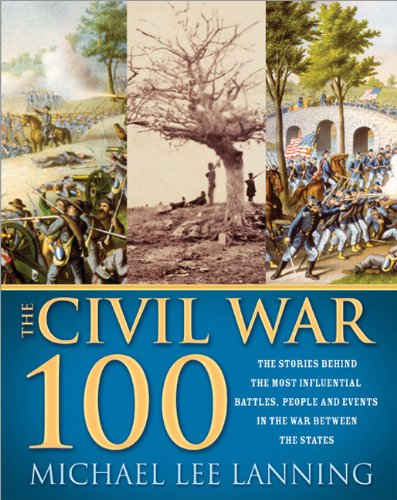 9781402206597: The Civil War 100: The Stories Behind the Most Influential Battles, People and Events in the War Between the States