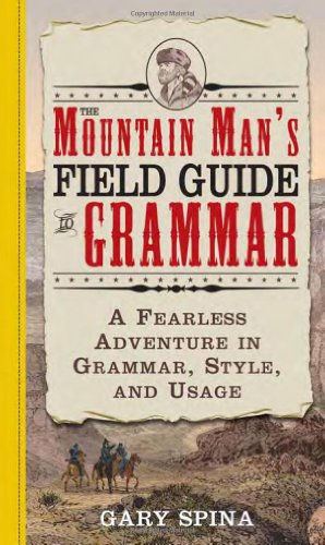 9781402207402: The Mountain Man's Field Guide to Grammar: A Fearless Adventure in Grammar, Style, and Usage