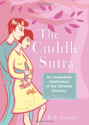 9781402207679: The Cuddle Sutra: An Unabashed Celebration of the Ultimate Intimacy