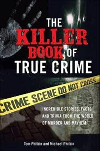 9781402208294: The Killer Book of True Crime: Incredible Stories, Facts and Trivia from the World of Murder and Mayhem