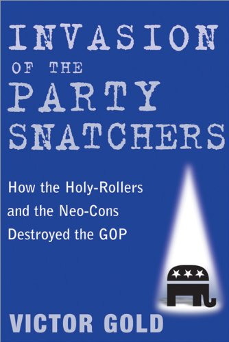 9781402208416: Invasion of the Party Snatchers: How the Holy-Rollers and the Neo-Cons Destroyed the GOP