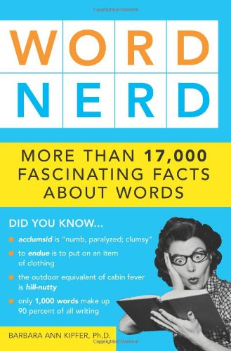 Word Nerd: More than 17,000 Fascinating Facts about Words (1402208510) by Barbara Ann Kipfer