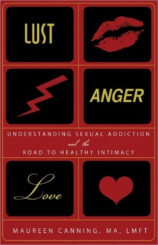 9781402208683: Lust, Anger, Love: Understanding Sexual Addiction and the Road to Healthy Intimacy