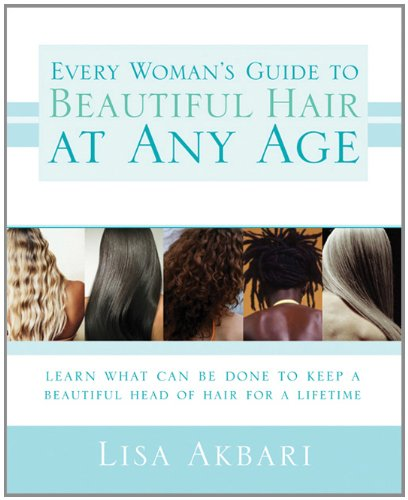 Every Woman's Guide to Beautiful Hair at Any Age: Akbari Ph.D.