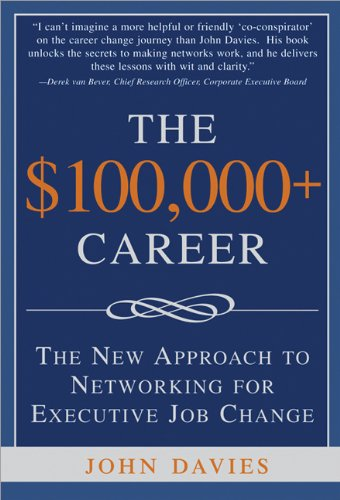 9781402209284: The $100,000+ Career: The New Approach to Networking for Executive Job Change