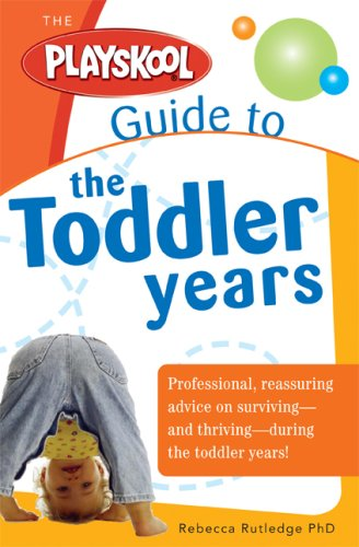 The Playskool Guide to the Toddler Years: From Together Time to Temper Tantrums, Practical Advice ...
