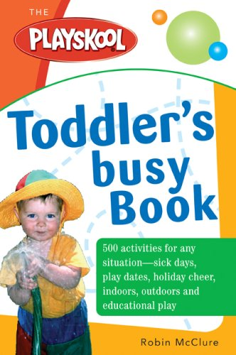9781402209338: The Playskool Toddler's Busy Play Book: Over 500 Creative Games, Activities, Crafts and Recipes for Your Very Busy Toddler