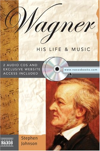 Wagner: His Life & Music (Naxos Books): Stephen Johnson