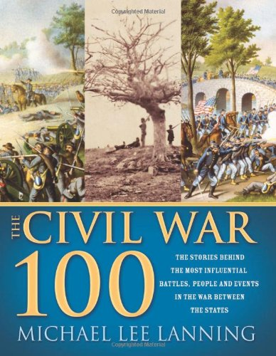 9781402210402: The Civil War 100: The Stories Behind the Most Influential Battles, People and Events in the War Between the States