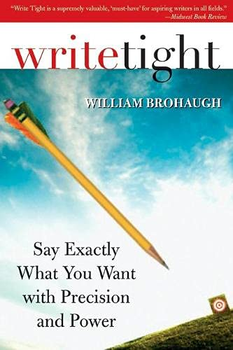 9781402210518: Write Tight: Say Exactly What You Mean with Precision and Power