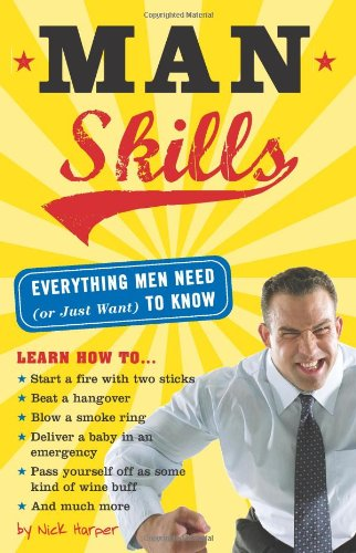 9781402210525: Man Skills: Everything Men Need (or Just Want) to Know