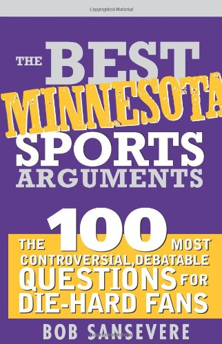 9781402210617: The Best Minnesota Sports Arguments: The 100 Most Controversial, Debatable Questions for Die-Hard Fans (Best Sports Arguments)