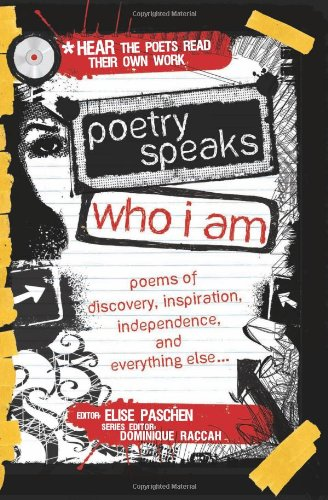 Poetry Speaks Who I Am: Poems of Discovery, Inspiration, Independence, and Everything Else (A Poetry Speaks Experience) (1402210744) by Paschen, Elise; Raccah, Dominique
