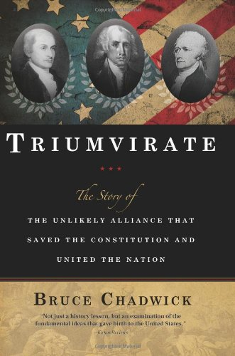 9781402211362: Triumvirate: The Story of the Unlikely Alliance That Saved the Constitution and United the Nation