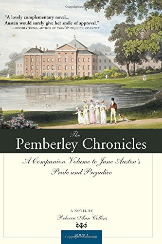The Pemberley Chronicles: A Companion Volume to: Rebecca Ann Collins