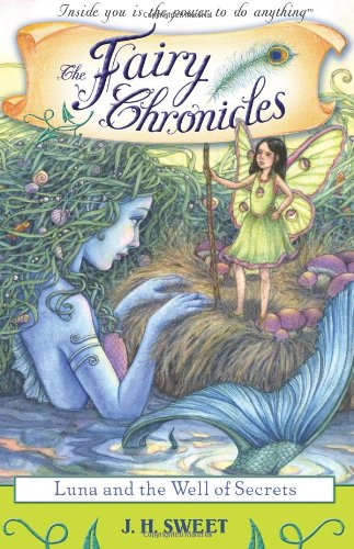Luna and the Well of Secrets (Fairy Chronicles): J.H Sweet