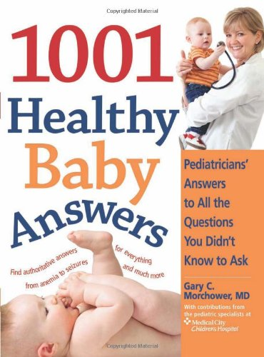 The 1001 Healthy Baby Answers: Pediatricians' Answers to All the Questions You Didn't ...
