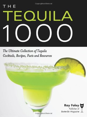 The Tequila 1000: The Ultimate Collection of Tequila Cocktails, Recipes, Facts, and Resources (Bartender Magazine) (1402211805) by Ray Foley