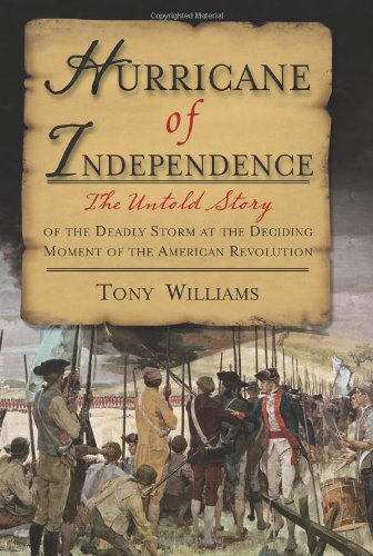 9781402212284: Hurricane of Independence: The Untold Story of the Deadly Storm at the Deciding Moment of the American Revolution