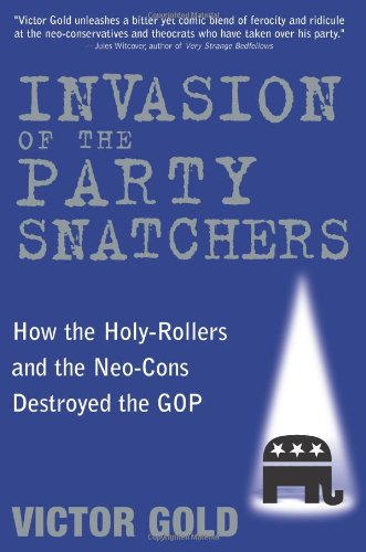 9781402212499: Invasion of the Party Snatchers: How the Holy-Rollers and the Neo-Cons Destroyed the GOP