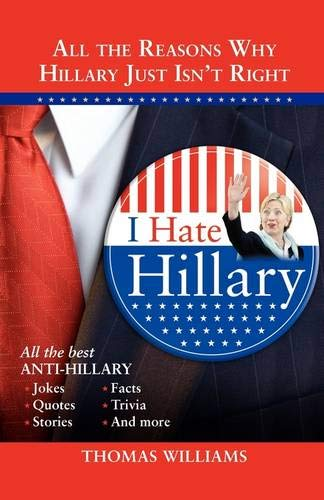 9781402213069: I Hate Hillary: All the Reasons Why Hillary Just Isn't Right