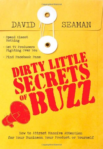 9781402213373: Dirty Little Secrets of Buzz: How to Attract Massive Attention for Your Business, Your Product, or Yourself