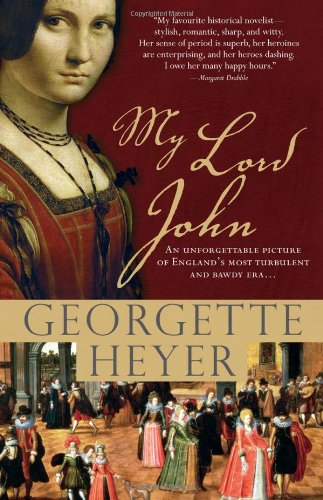 My Lord John: A tale of intrigue, honor and the rise of a king (Historical Romances) (1402213530) by Heyer, Georgette