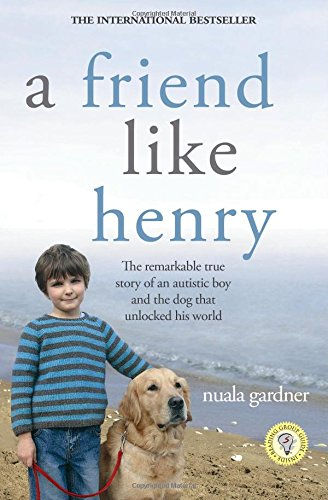 9781402214066: A Friend Like Henry: The Remarkable True Story of an Autistic Boy and the Dog That Unlocked His World