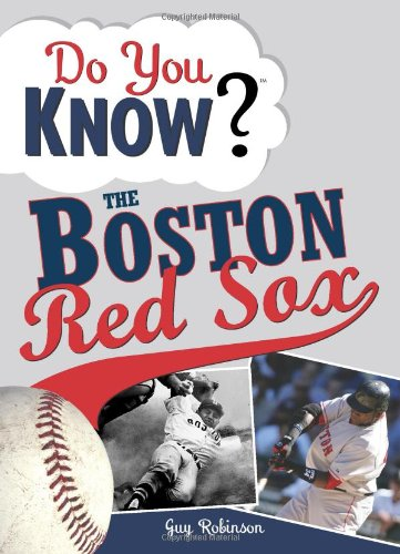 Do You Know the Boston Red Sox?: Test Your Expertise with These Fastball Questions (and a Few ...