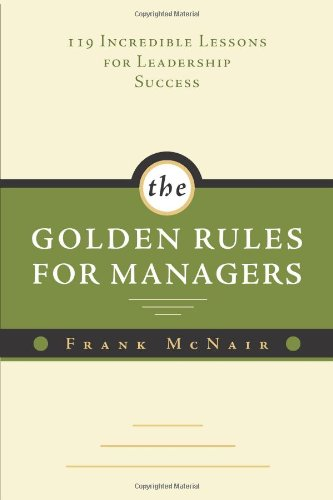 9781402215285: The Golden Rules for Managers: 119 Incredible Lessons for Leadership Success