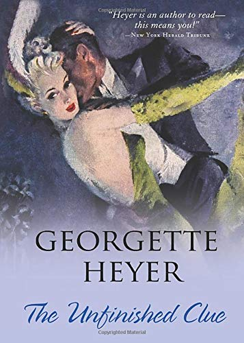 The Unfinished Clue: Heyer, Georgette