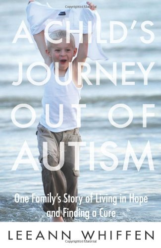 9781402218385: A Child's Journey Out of Autism: One Family's Story of Living in Hope and Finding a Cure