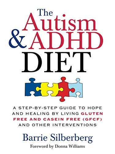 The Autism & ADHD Diet: A Step-by-Step Guide to Hope and Healing by Living Gluten Free and Casein...